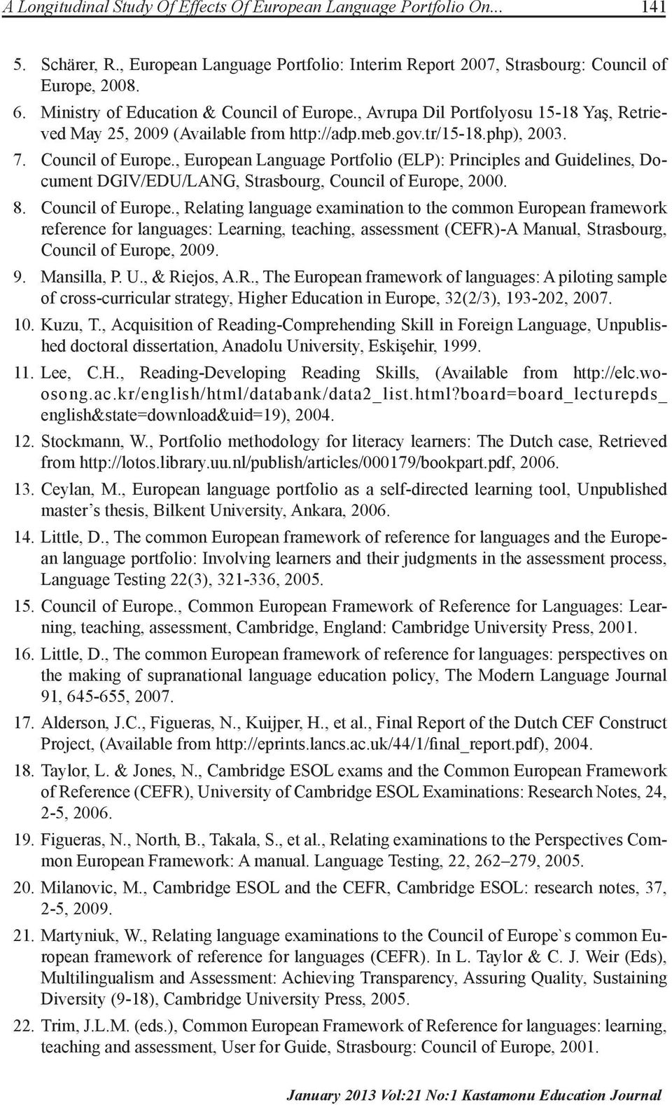 8. Council of Europe., Relating language examination to the common European framework reference for languages: Learning, teaching, assessment (CEFR)-A Manual, Strasbourg, Council of Europe, 2009. 9.