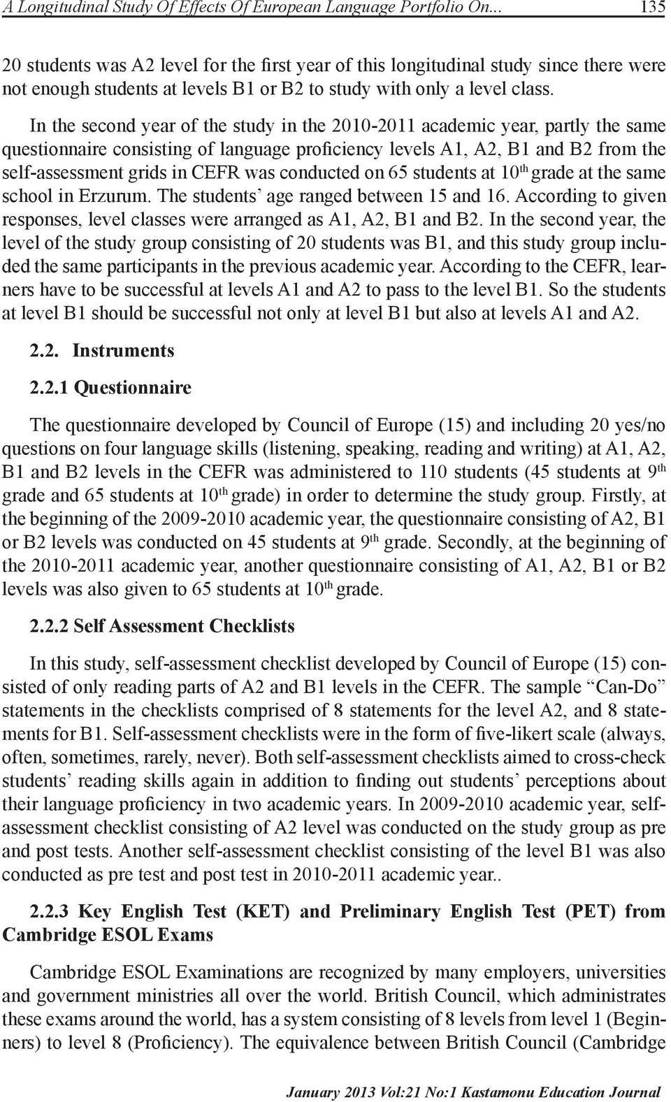 In the second year of the study in the 2010-2011 academic year, partly the same questionnaire consisting of language proficiency levels A1, A2, B1 and B2 from the self-assessment grids in CEFR was