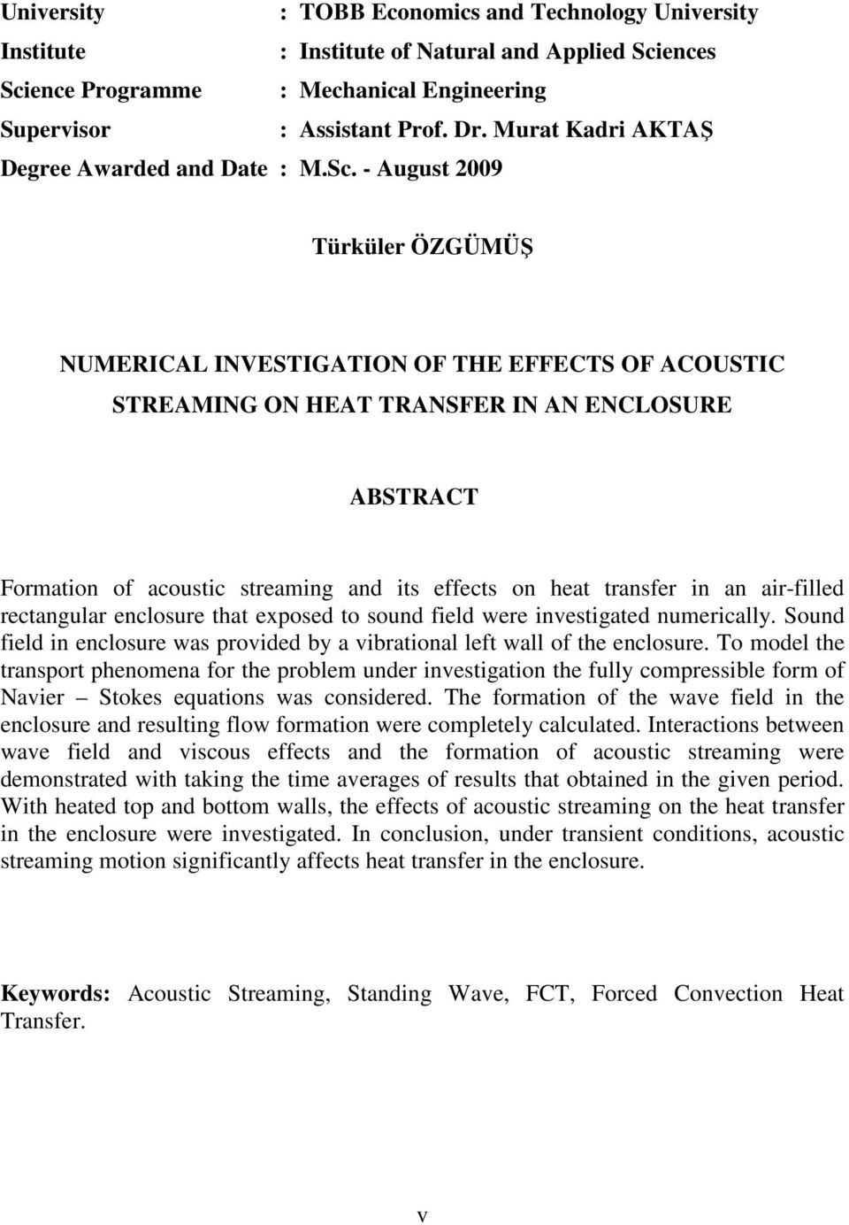 - August 9 Türküler ÖZGÜMÜŞ NUMERICAL INVESTIGATION OF THE EFFECTS OF ACOUSTIC STREAMING ON HEAT TRANSFER IN AN ENCLOSURE ABSTRACT Formation of acoustic streaming and its effects on heat transfer in