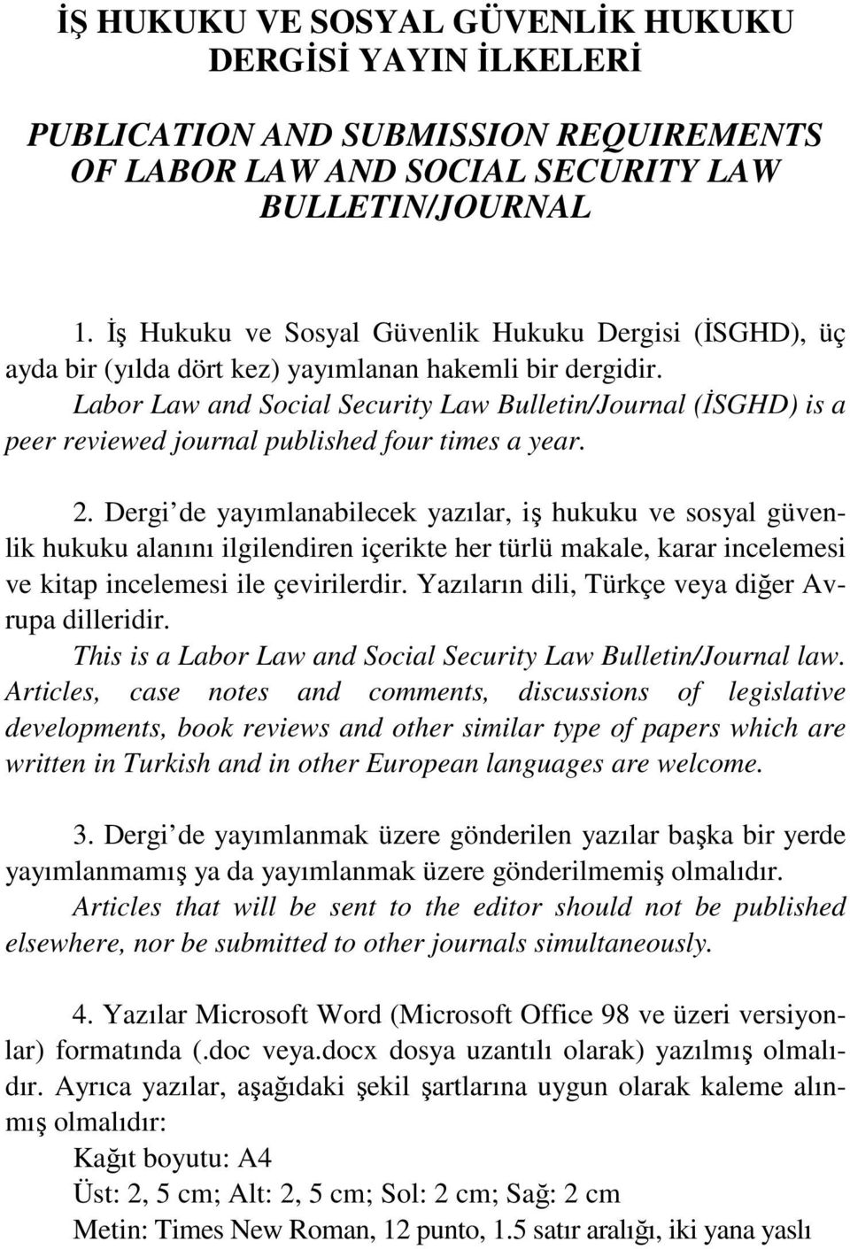 Labor Law and Social Security Law Bulletin/Journal (İSGHD) is a peer reviewed journal published four times a year. 2.