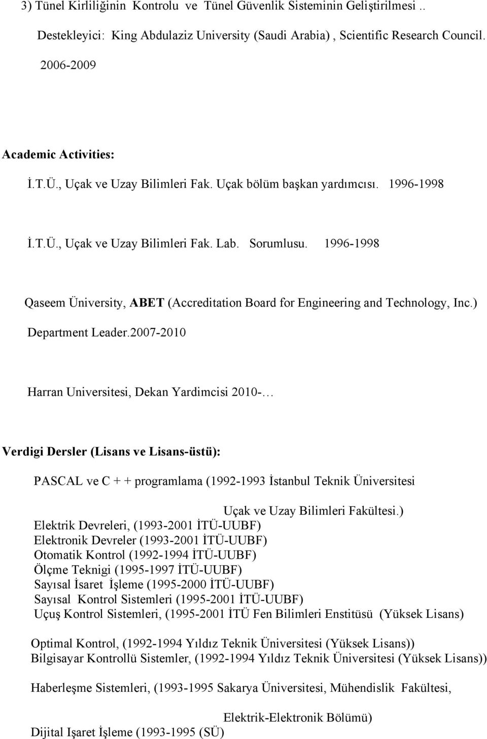 1996-1998 Qaseem Üniversity, ABET (Accreditation Board for Engineering and Technology, Inc.) Department Leader.