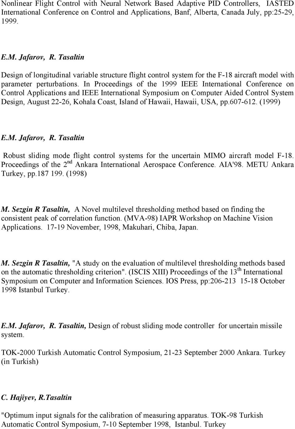 In Proceedings of the 1999 IEEE International Conference on Control Applications and IEEE International Symposium on Computer Aided Control System Design, August 22-26, Kohala Coast, Island of