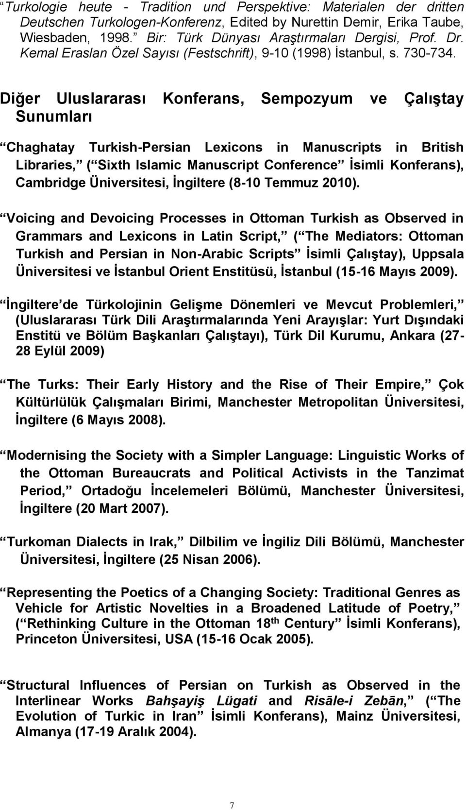 Diğer Uluslararası Konferans, Sempozyum ve Çalıştay Sunumları Chaghatay Turkish-Persian Lexicons in Manuscripts in British Libraries, ( Sixth Islamic Manuscript Conference İsimli Konferans),