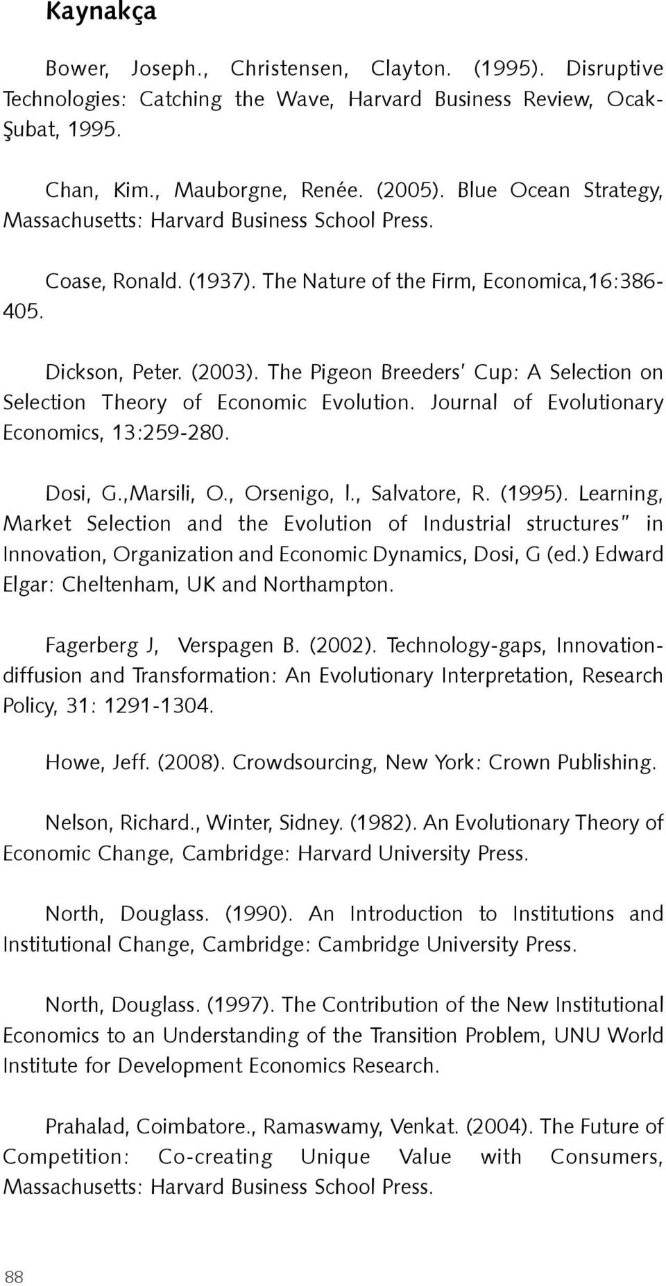 The Pigeon Breeders Cup: A Selection on Selection Theory of Economic Evolution. Journal of Evolutionary Economics, 13:259-280. Dosi, G.,Marsili, O., Orsenigo, l., Salvatore, R. (1995).