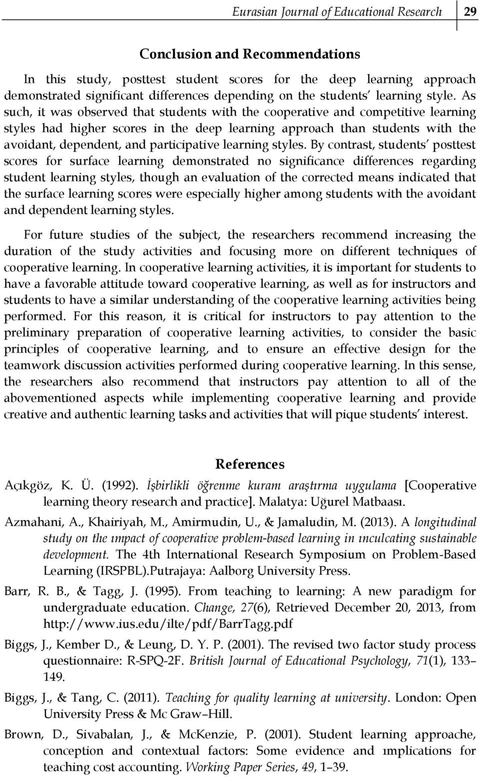 As such, it was observed that students with the cooperative and competitive learning styles had higher scores in the deep learning approach than students with the avoidant, dependent, and