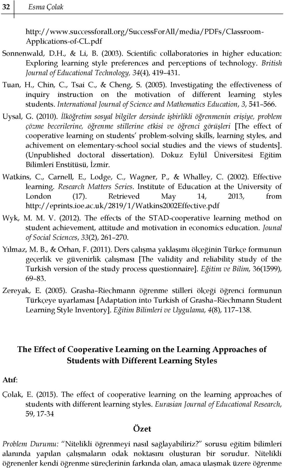 , Tsai C., & Cheng, S. (2005). Investigating the effectiveness of inquiry instruction on the motivation of different learning styles students.