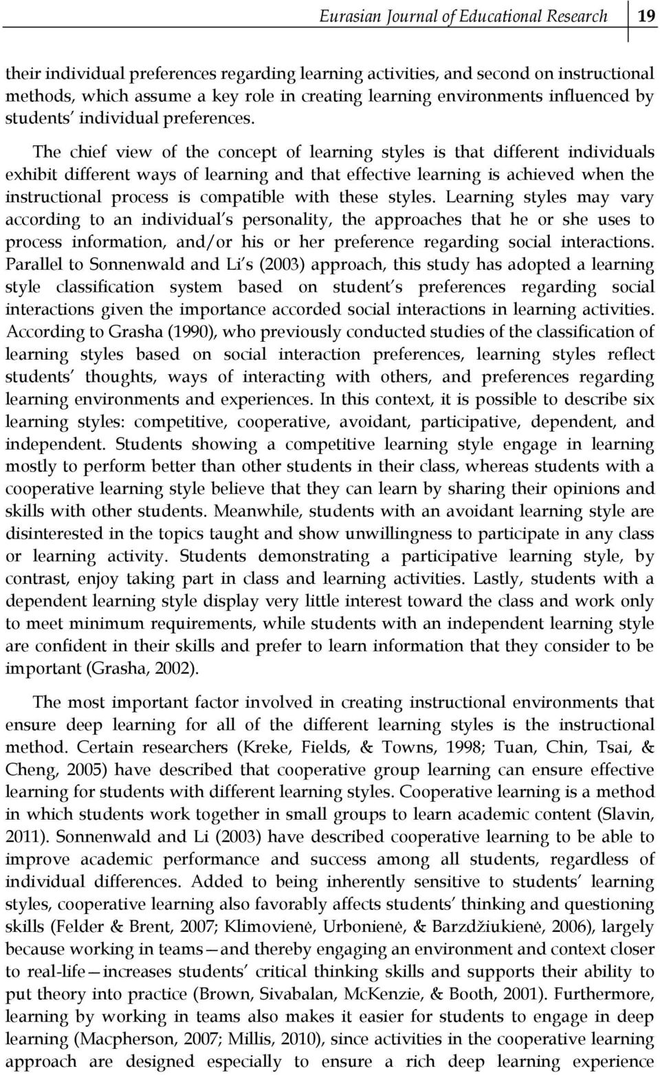 The chief view of the concept of learning styles is that different individuals exhibit different ways of learning and that effective learning is achieved when the instructional process is compatible