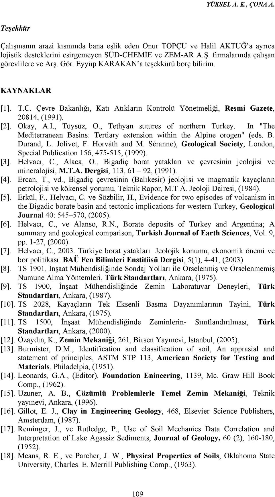 "Okay, A.I., Tüysüz, O., Tethyan sutures of northern Turkey. In ""The Mediterranean Basins: Tertiary extension within the Alpine orogen"" (eds. B. Durand, L. Jolivet, F. Horváth and M."
