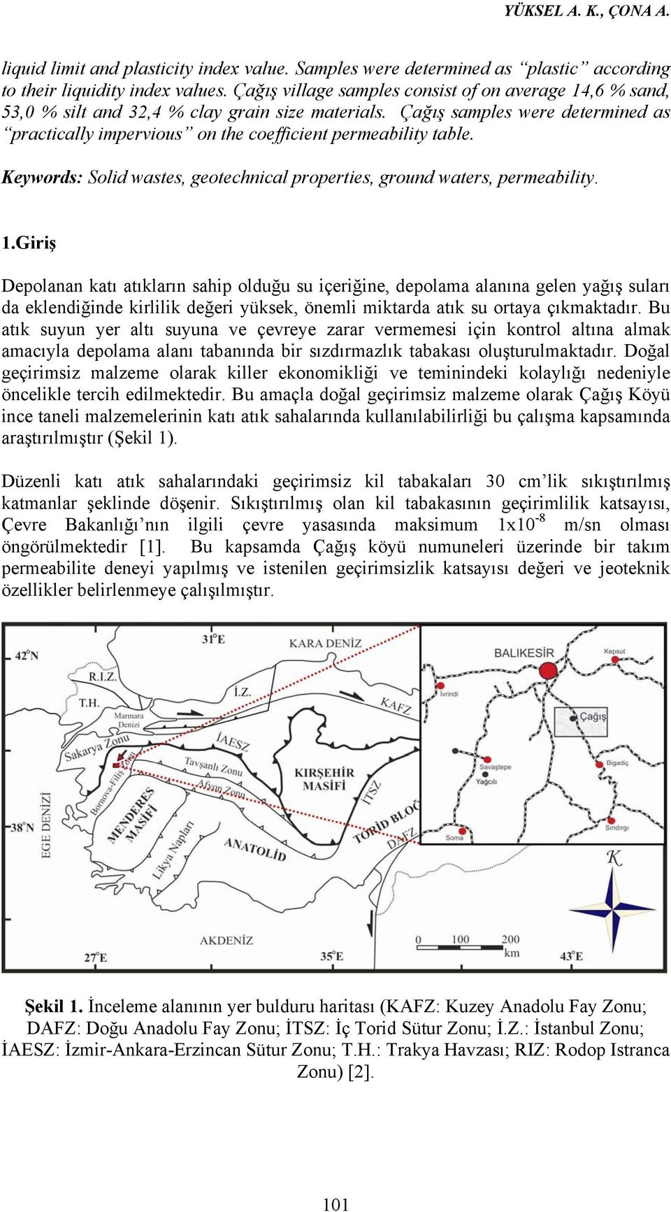 Çağış samples were determined as practically impervious on the coefficient permeability table. Keywords: Solid wastes, geotechnical properties, ground waters, permeability. 1.