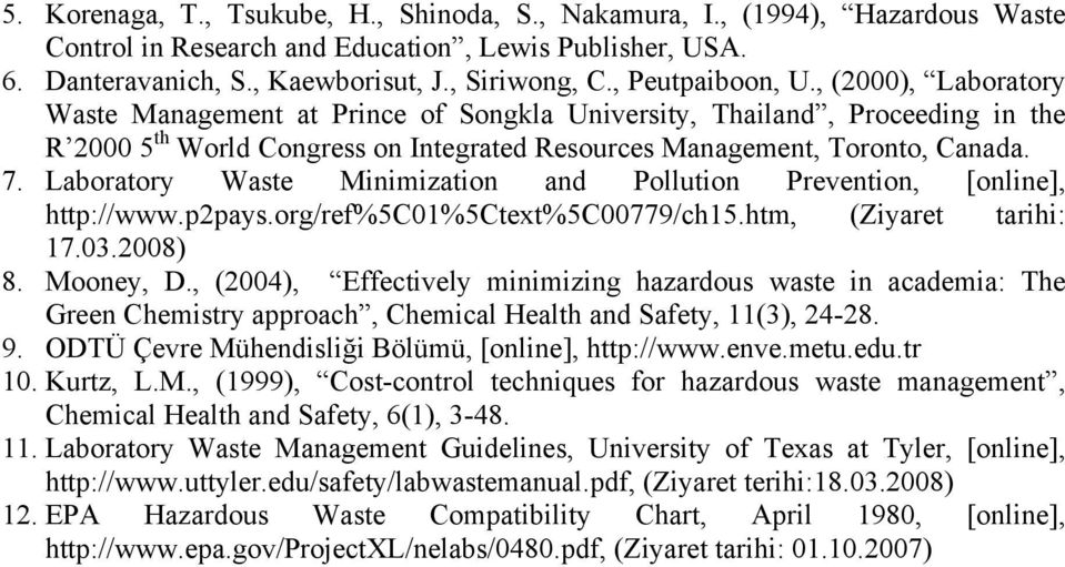 Laboratory Waste Minimization and Pollution Prevention, [online], http://www.p2pays.org/ref%5c01%5ctext%5c00779/ch15.htm, (Ziyaret tarihi: 17.03.2008) 8. Mooney, D.