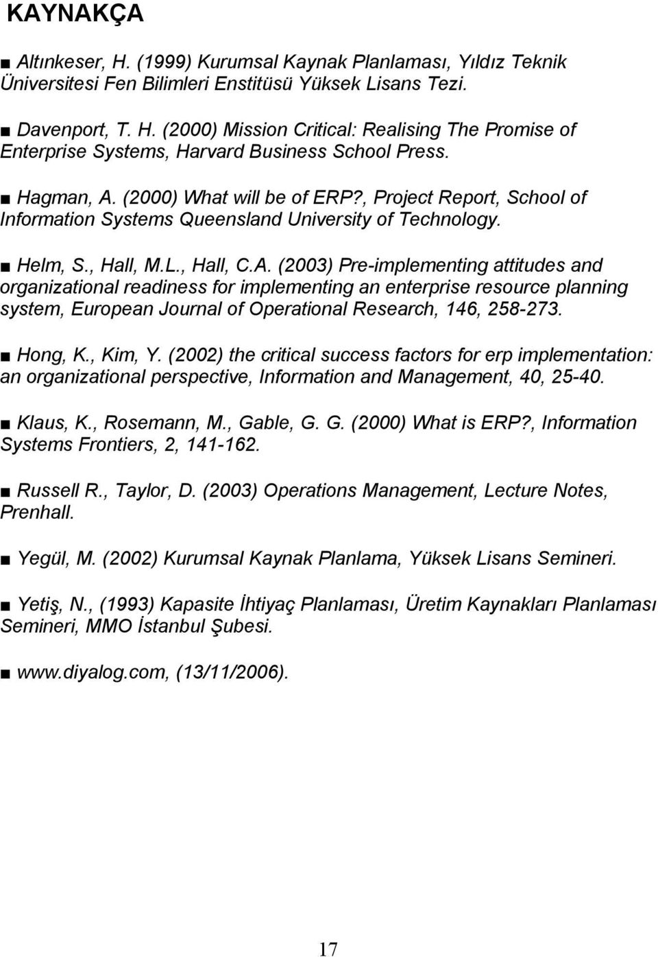 Hong, K., Kim, Y. (2002) the critical success factors for erp implementation: an organizational perspective, Information and Management, 40, 25-40. Klaus, K., Rosemann, M., Gable, G. G. (2000) What is ERP?