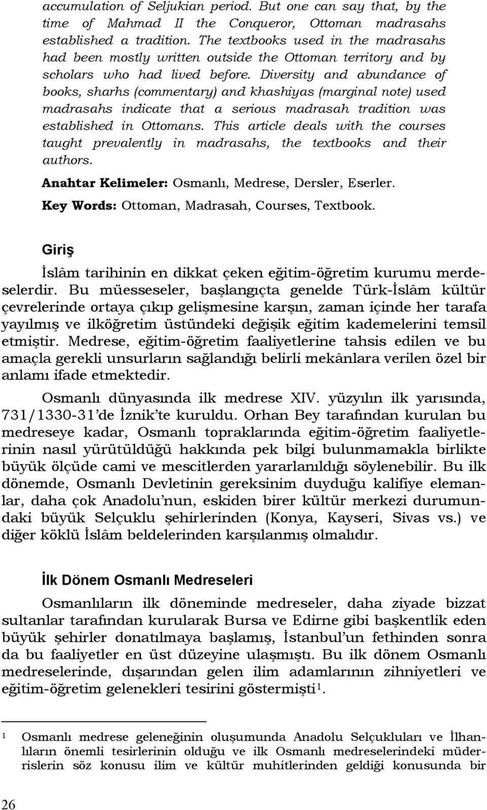 Diversity and abundance of books, sharhs (commentary) and khashiyas (marginal note) used madrasahs indicate that a serious madrasah tradition was established in Ottomans.