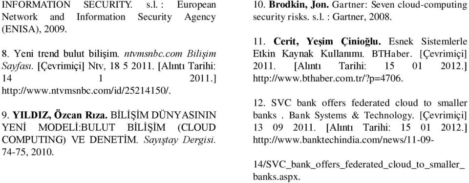 Brodkin, Jon. Gartner: Seven cloud-computing security risks. s.l. : Gartner, 2008. 11. Cerit, Yeşim Çinioğlu. Esnek Sistemlerle Etkin Kaynak Kullanımı. BTHaber. [Çevrimiçi] 2011.