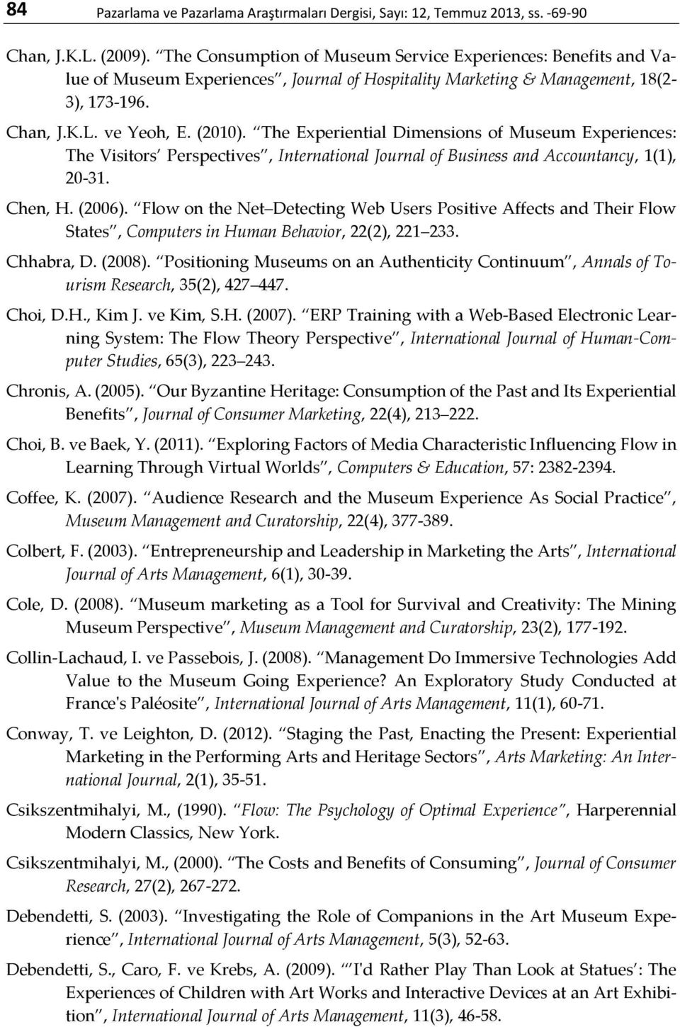 The Experiential Dimensions of Museum Experiences: The Visitors Perspectives, International Journal of Business and Accountancy, 1(1), 20-31. Chen, H. (2006).