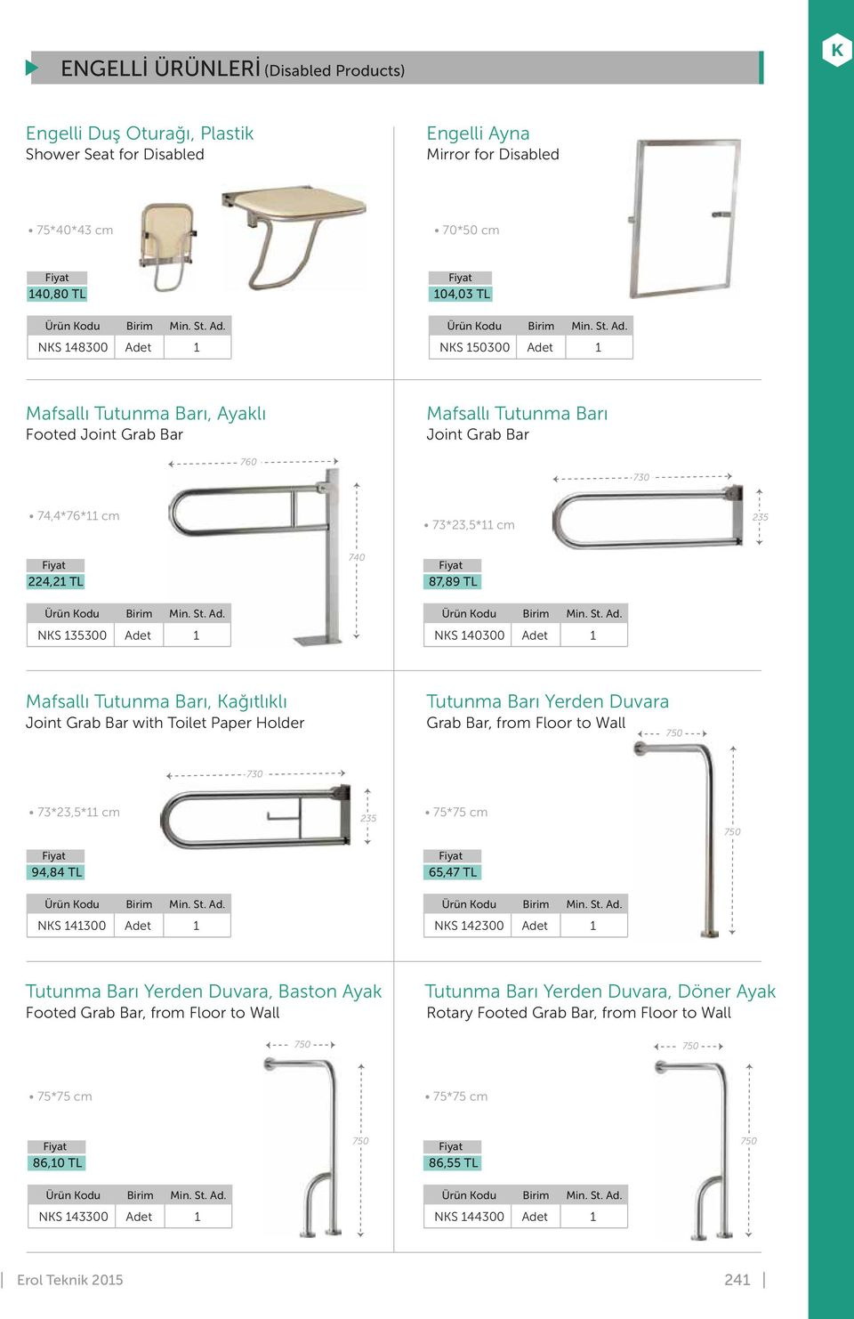 Grab Bar with Toilet Paper Holder Tutunma Barı Yerden Duvara Grab Bar, from Floor to Wall 750 730 73*23,5* cm 235 75*75 cm 750 94,84 TL 65,47 TL NKS 4300 NKS 42300 Tutunma Barı Yerden Duvara, Baston