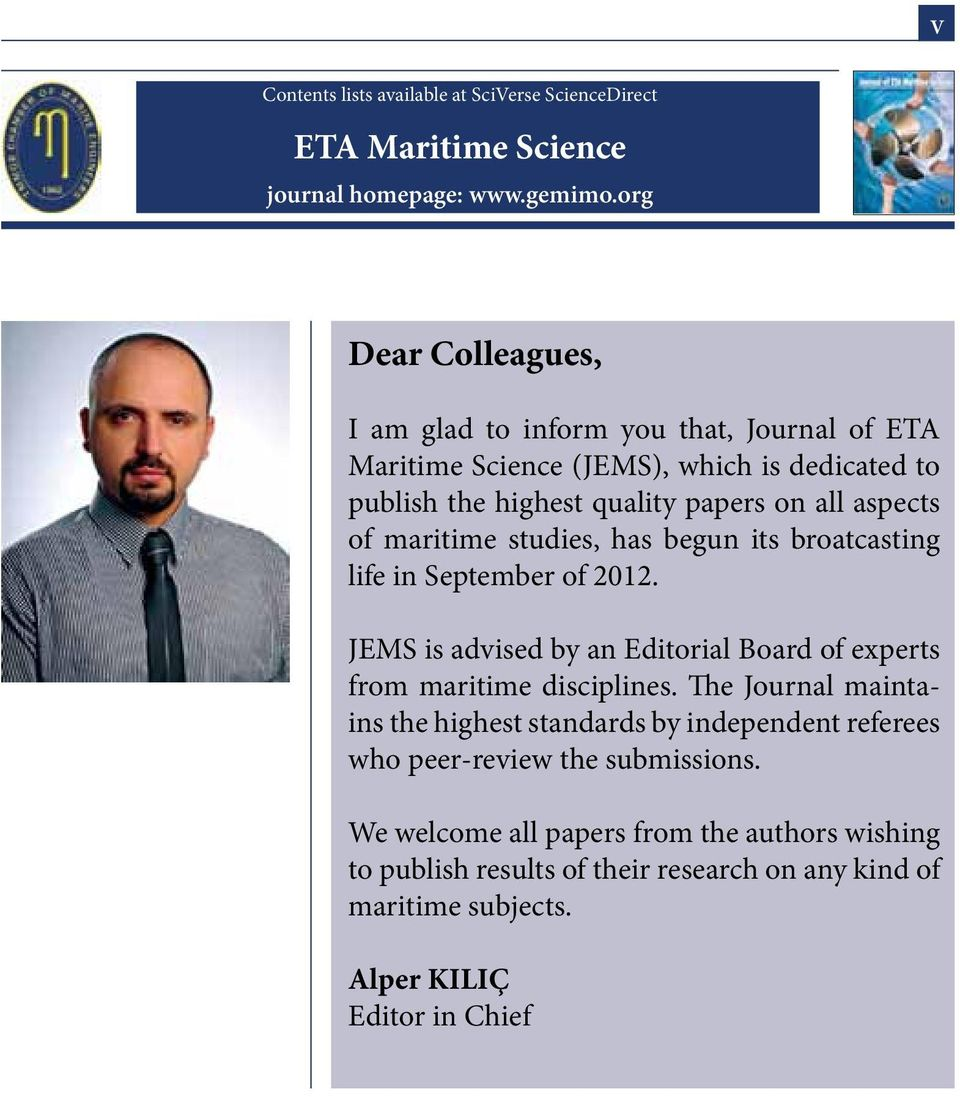 maritime studies, has begun its broatcasting life in September of 2012. JEMS is advised by an Editorial Board of experts from maritime disciplines.