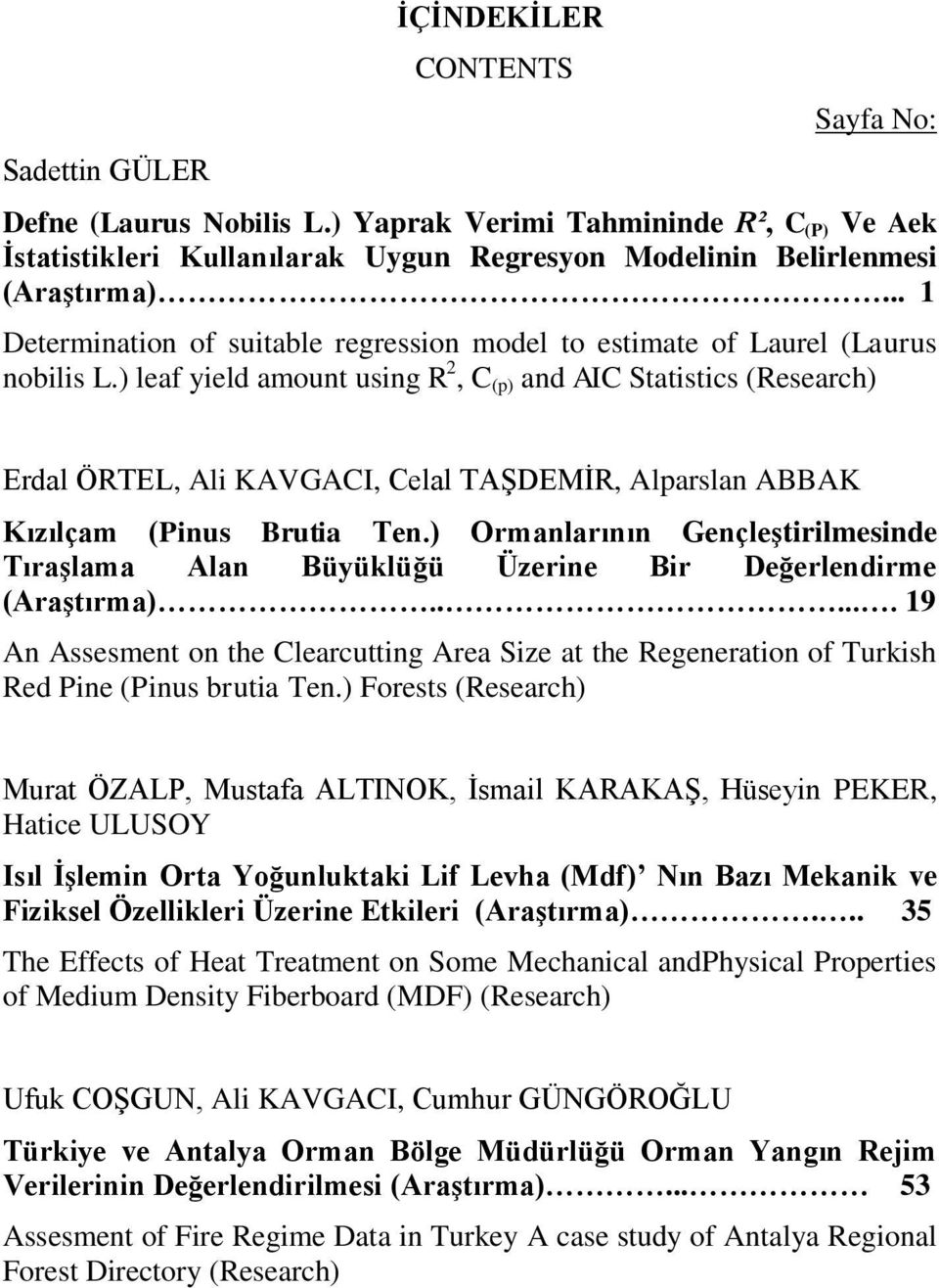 ) leaf yield amount using R 2, C (p) and AIC Statistics (Research) Erdal ÖRTEL, Ali KAVGACI, Celal TAŞDEMİR, Alparslan ABBAK Kızılçam (Pinus Brutia Ten.