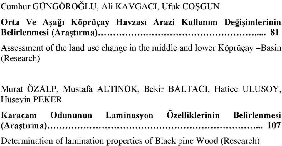 ... 81 Assessment of the land use change in the middle and lower Köprüçay Basin (Research) Murat ÖZALP,