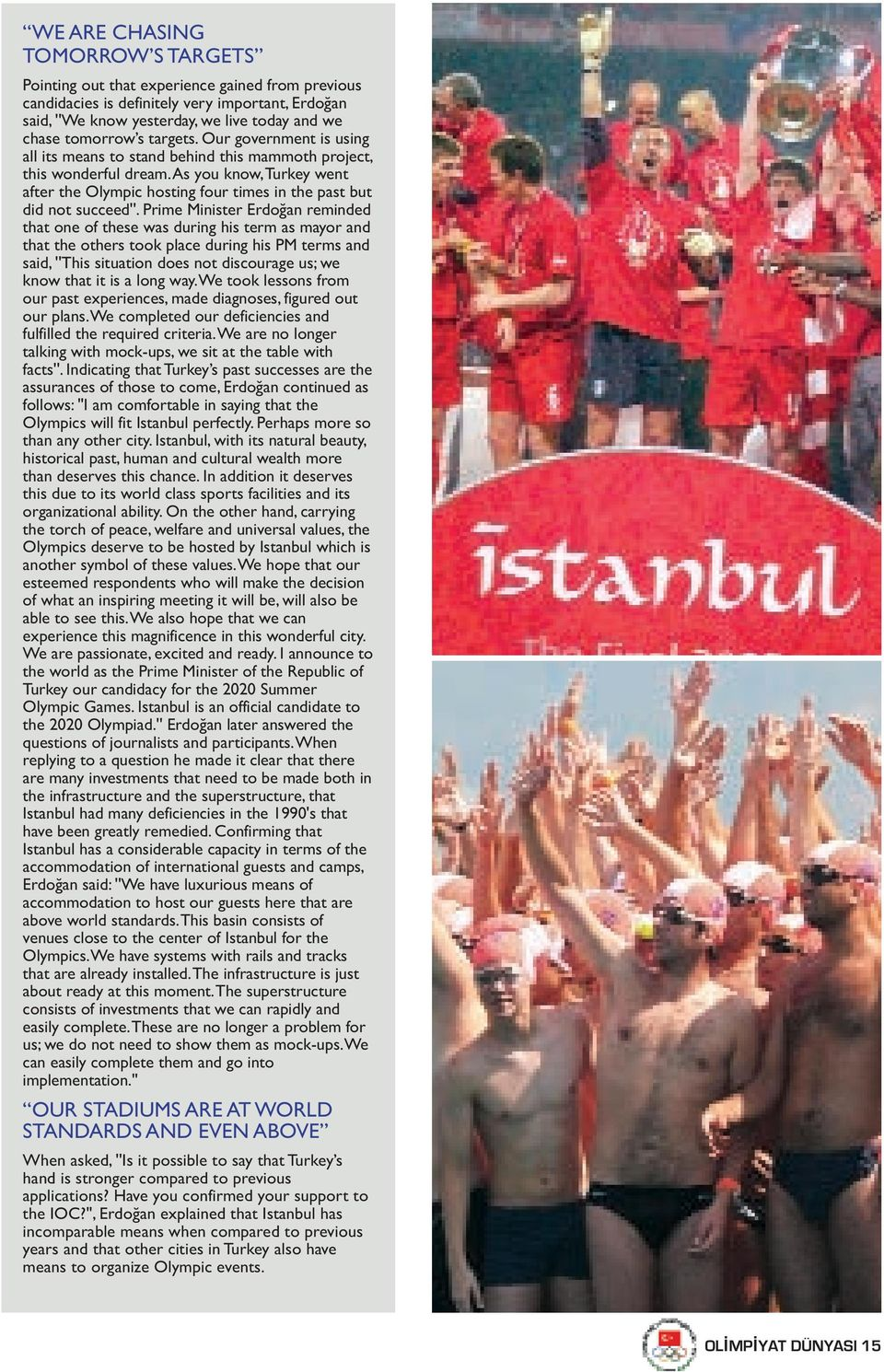 As you know, Turkey went after the Olympic hosting four times in the past but did not succeed''.