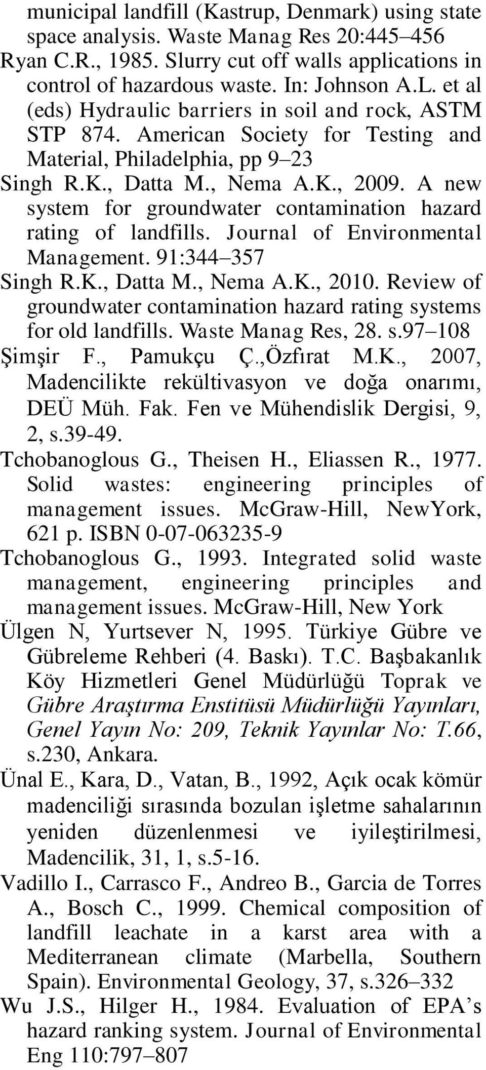 A new system for groundwater contamination hazard rating of landfills. Journal of Environmental Management. 91:344 357 Singh R.K., Datta M., Nema A.K., 2010.