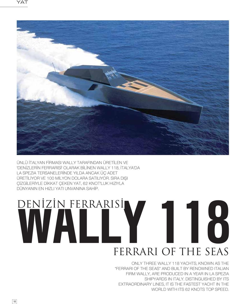 DENİZİN FERRARISİ FERRARI OF THE SEAS ONLY THREE WALLY 118 YACHTS, KNOWN AS THE FERRARI OF THE SEAS AND BUILT BY RENOWNED ITALIAN FIRM WALLY, ARE