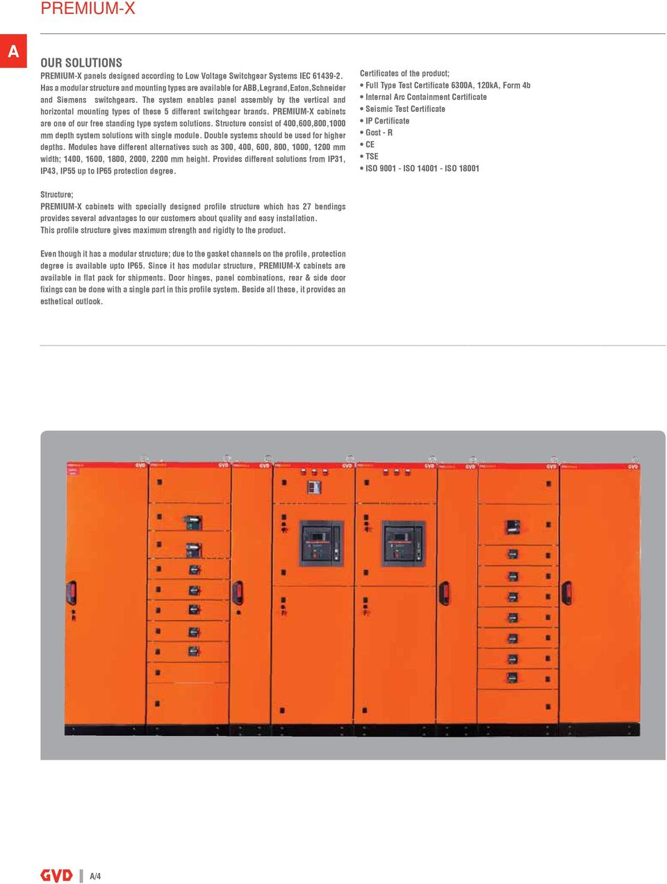 The system enables panel assembly by the vertical and horizontal mounting types of these 5 different switchgear brands. PREMIUM-X cabinets are one of our free standing type system solutions.