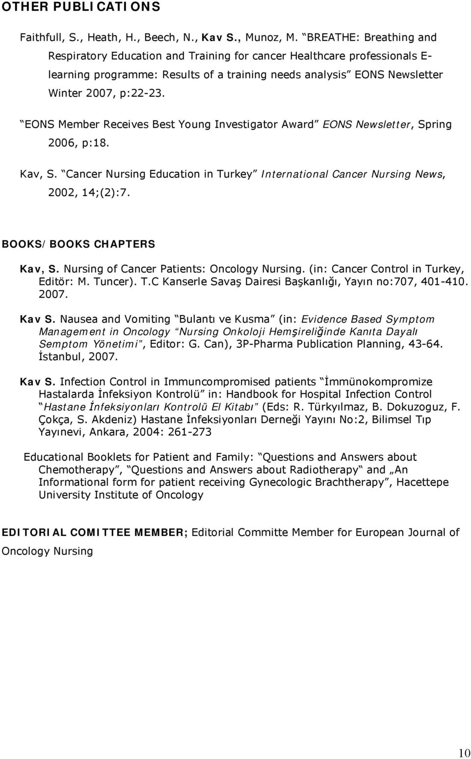 EONS Member Receives Best Young Investigator Award EONS Newsletter, Spring 2006, p:18. Kav, S. Cancer Nursing Education in Turkey International Cancer Nursing News, 2002, 14;(2):7.