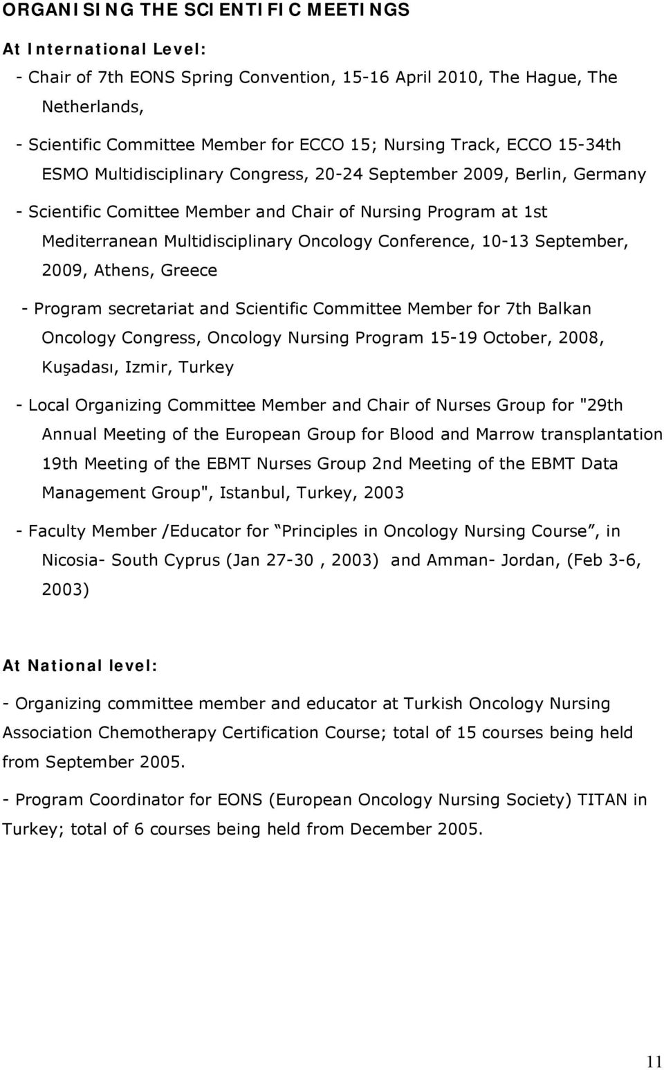 Conference, 10-13 September, 2009, Athens, Greece - Program secretariat and Scientific Committee Member for 7th Balkan Oncology Congress, Oncology Nursing Program 15-19 October, 2008, Kuşadası,