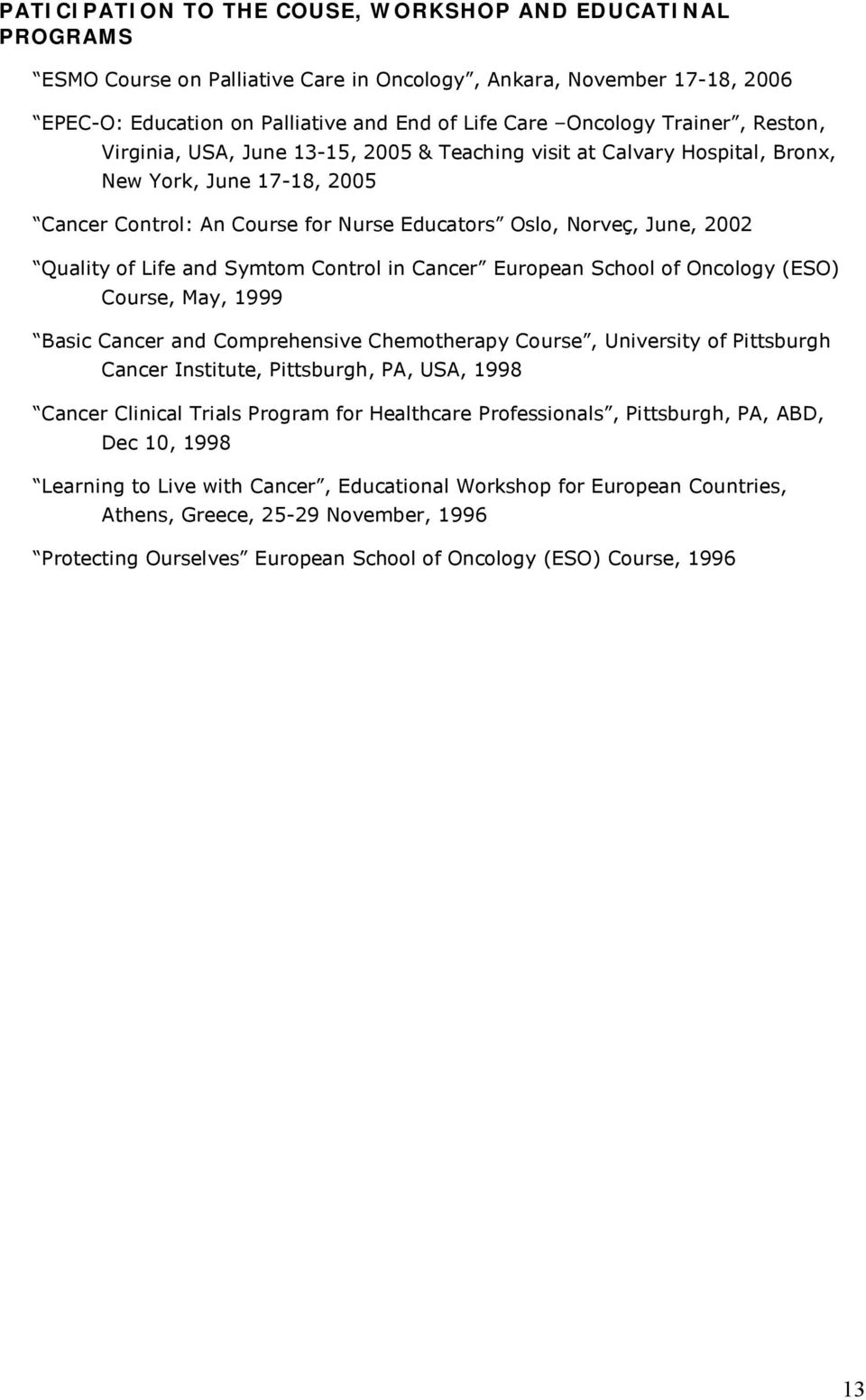 of Life and Symtom Control in Cancer European School of Oncology (ESO) Course, May, 1999 Basic Cancer and Comprehensive Chemotherapy Course, University of Pittsburgh Cancer Institute, Pittsburgh, PA,