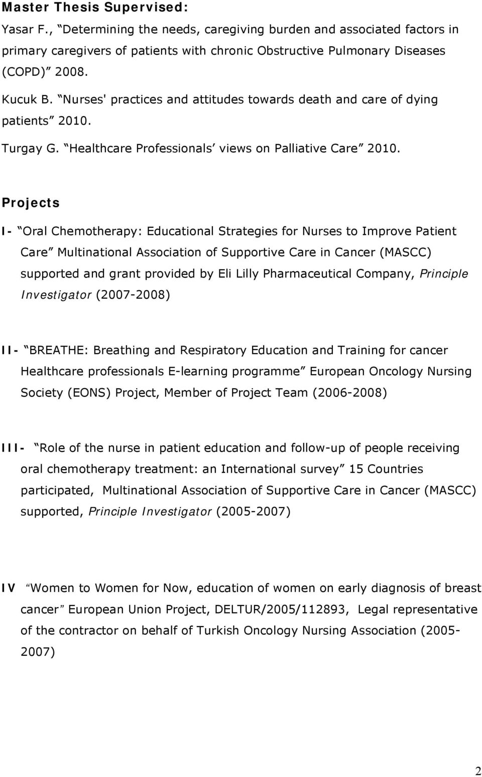 Projects I- Oral Chemotherapy: Educational Strategies for Nurses to Improve Patient Care Multinational Association of Supportive Care in Cancer (MASCC) supported and grant provided by Eli Lilly