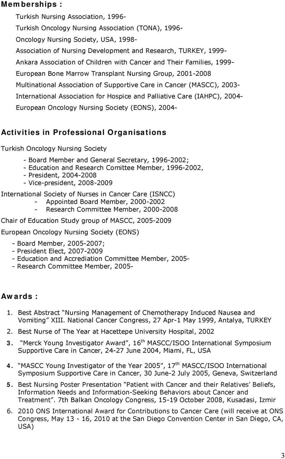 International Association for Hospice and Palliative Care (IAHPC), 2004- European Oncology Nursing Society (EONS), 2004- Activities in Professional Organisations Turkish Oncology Nursing Society -