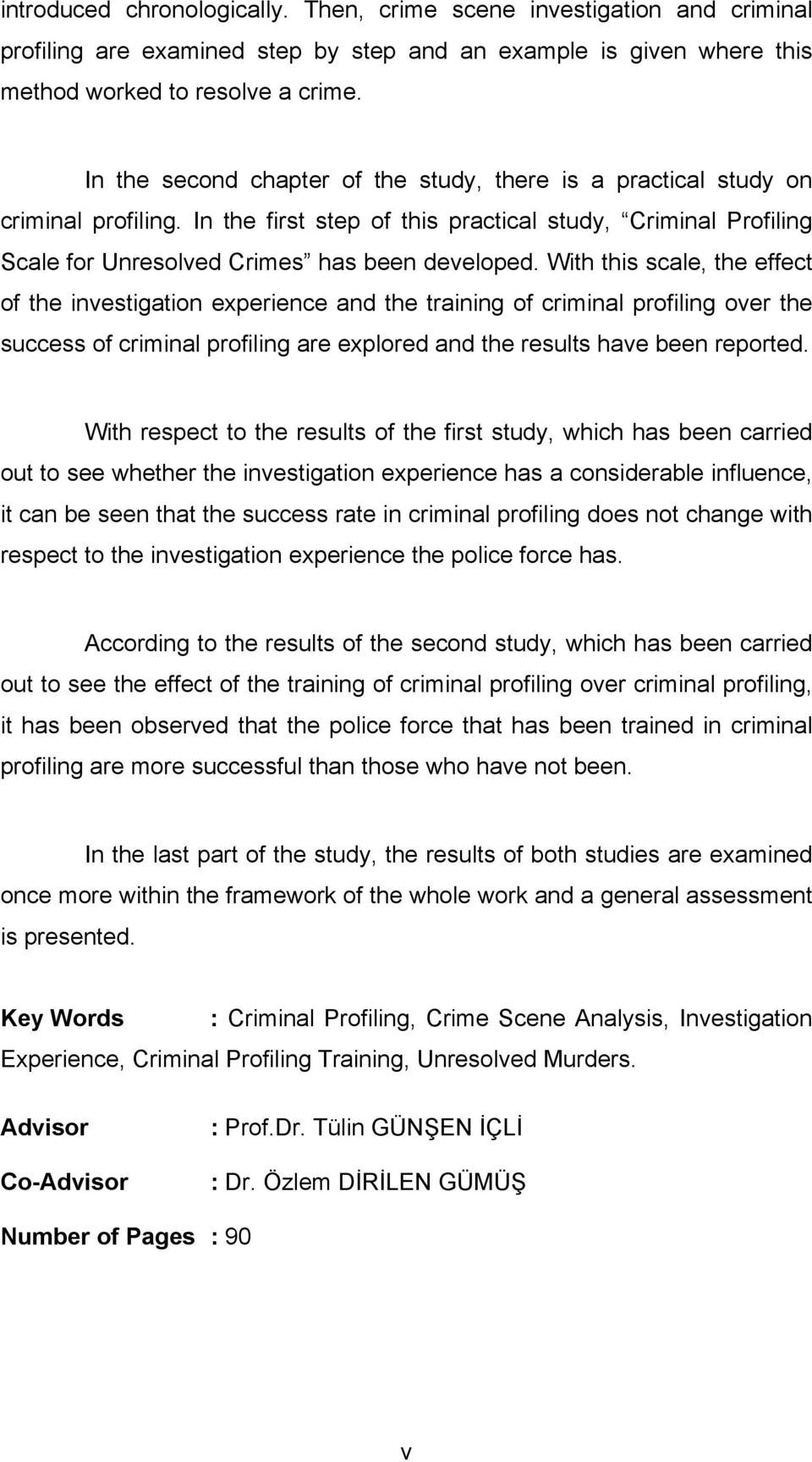With this scale, the effect of the investigation experience and the training of criminal profiling over the success of criminal profiling are explored and the results have been reported.
