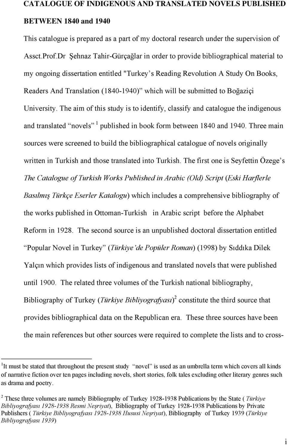 will be submitted to Boğaziçi University. The aim of this study is to identify, classify and catalogue the indigenous and translated novels 1 published in book form between 1840 and 1940.