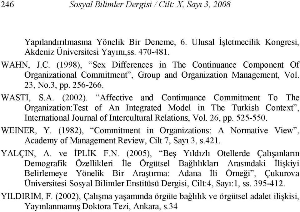 Affective and Continuance Commitment To The Organization:Test of An Integrated Model in The Turkish Context, International Journal of Intercultural Relations, Vol. 26, pp. 525-550. WEINER, Y.