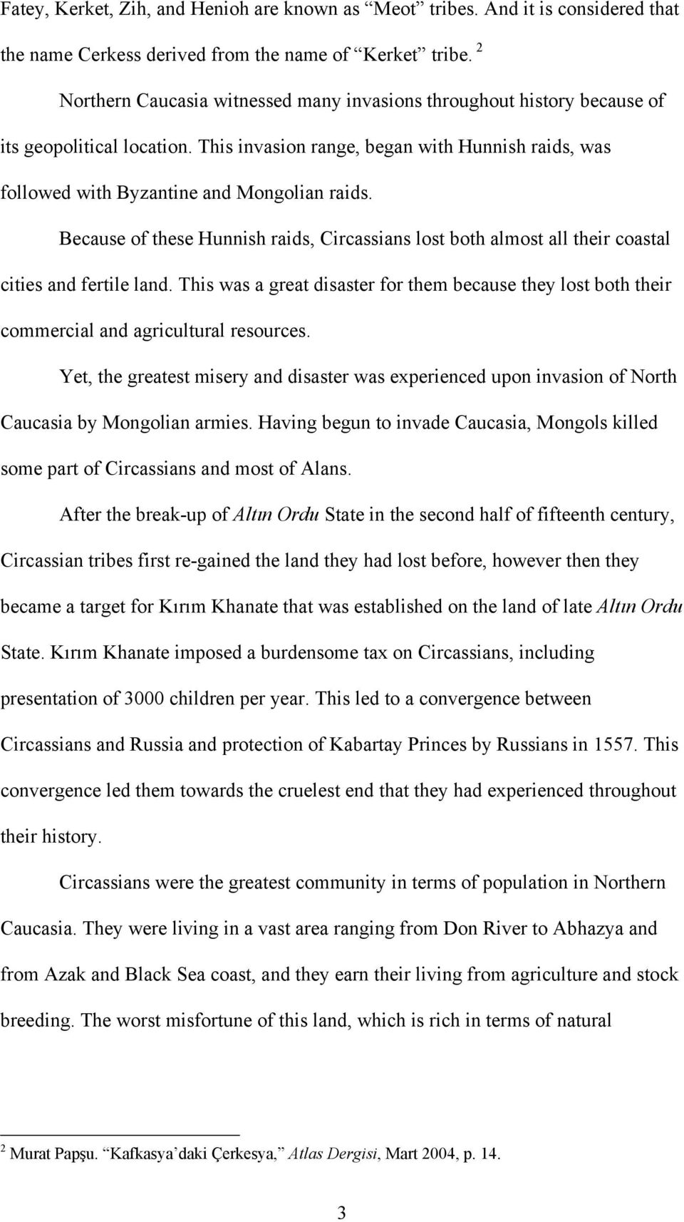 Because of these Hunnish raids, Circassians lost both almost all their coastal cities and fertile land.