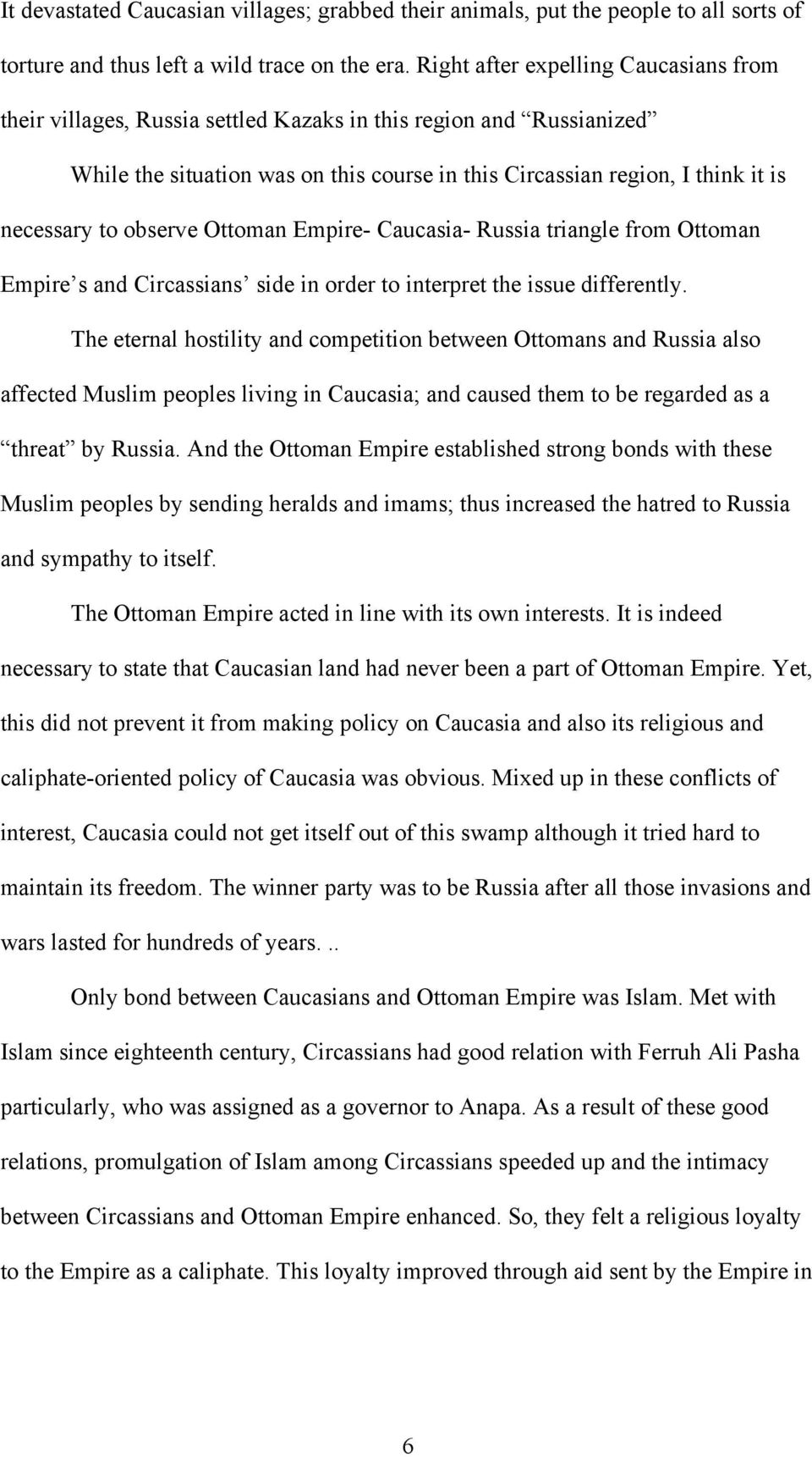 observe Ottoman Empire- Caucasia- Russia triangle from Ottoman Empire s and Circassians side in order to interpret the issue differently.