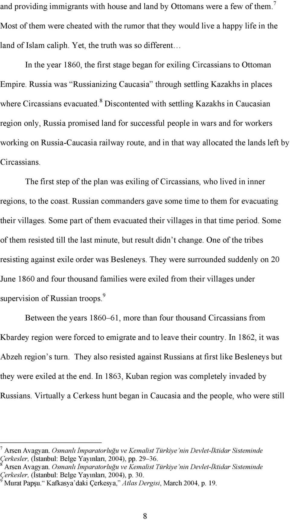 Russia was Russianizing Caucasia through settling Kazakhs in places where Circassians evacuated.