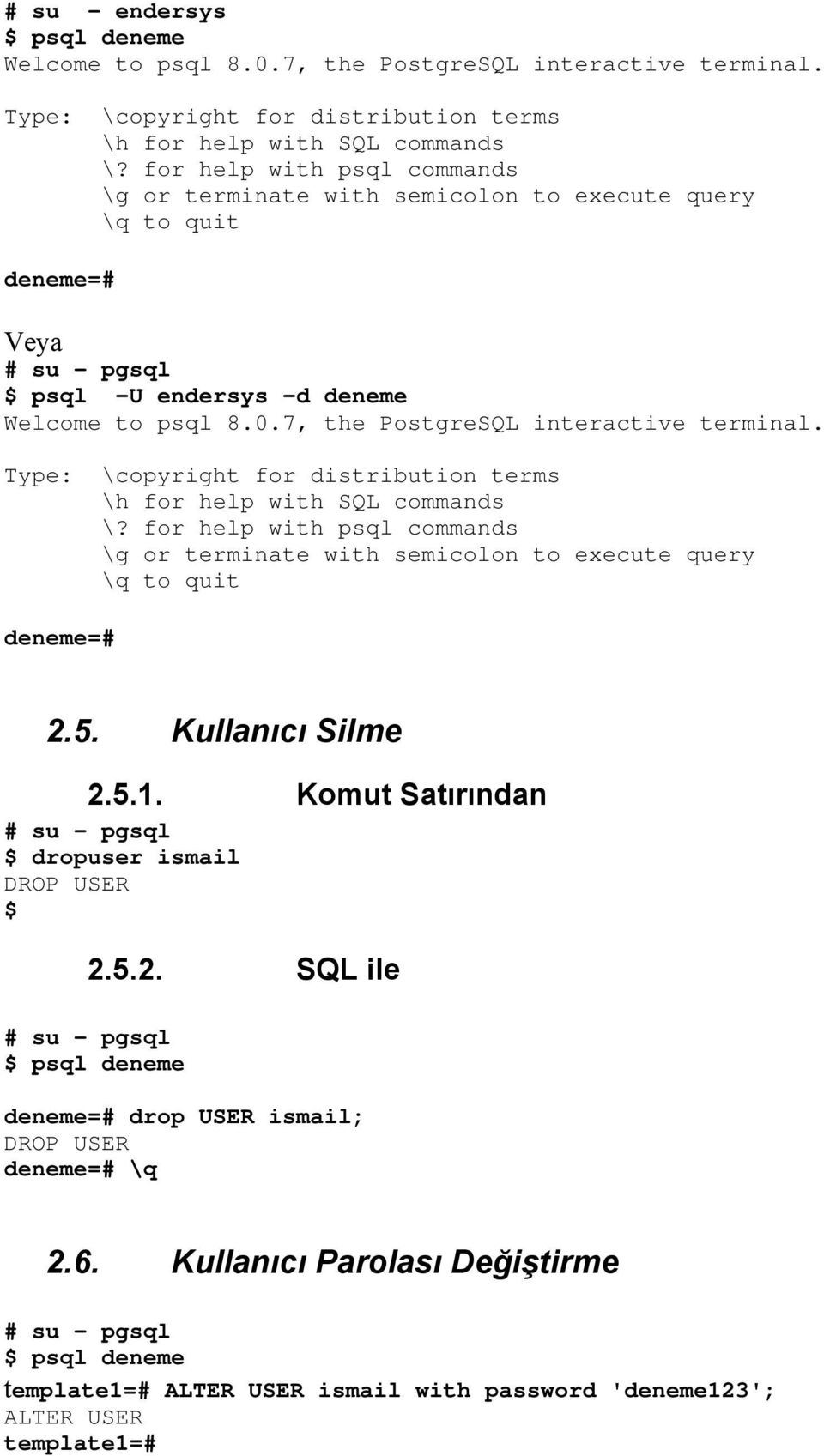 Type: \copyright for distribution terms \h for help with SQL commands \? for help with psql commands \g or terminate with semicolon to execute query \q to quit deneme=# 2.5. Kullanıcı Silme 2.5.1.