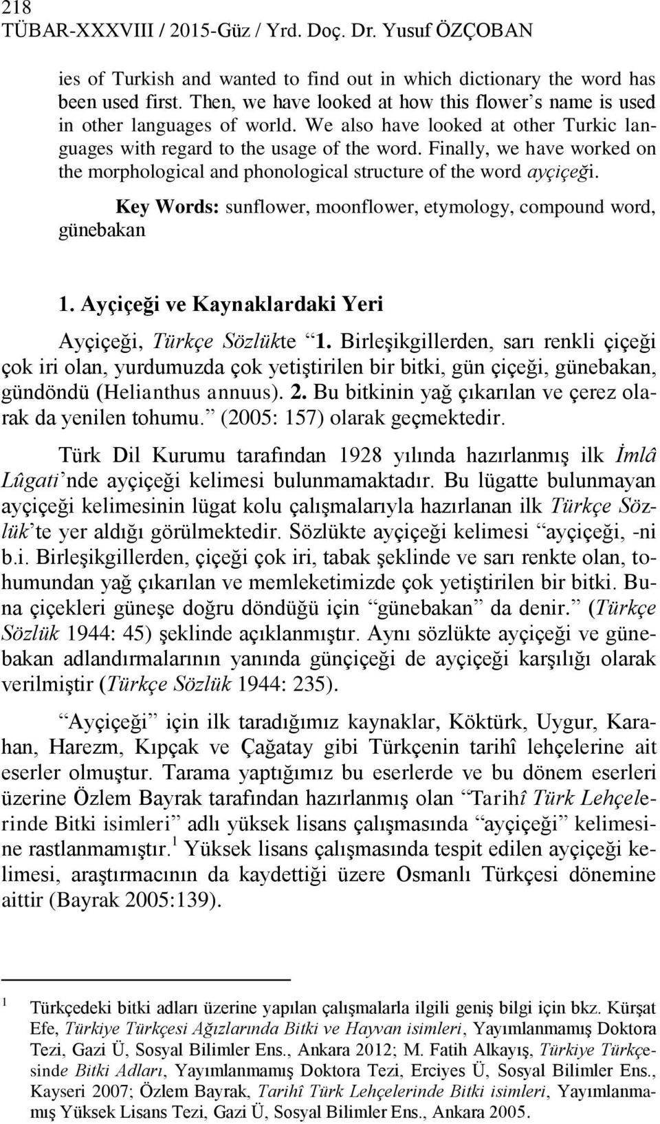 Finally, we have worked on the morphological and phonological structure of the word ayçiçeği. Key Words: sunflower, moonflower, etymology, compound word, günebakan 1.