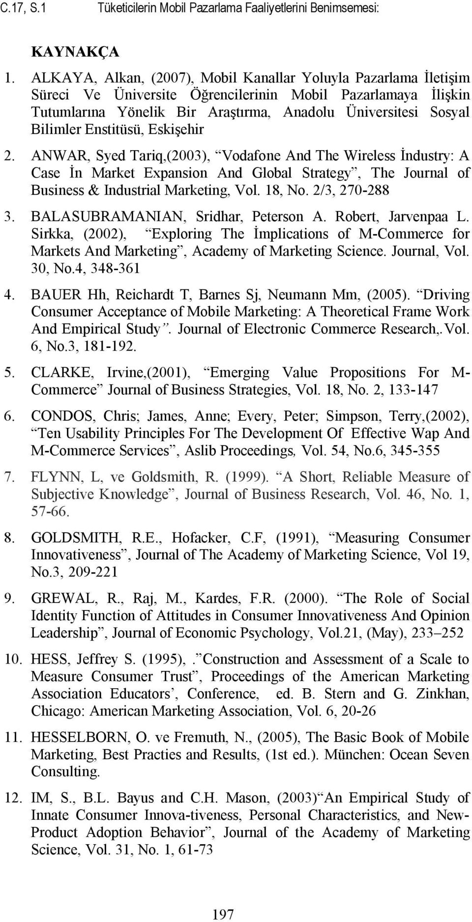 Enstitüsü, Eskişehir 2. ANWAR, Syed Tariq,(2003), Vodafone And The Wireless İndustry: A Case İn Market Expansion And Global Strategy, The Journal of Business & Industrial Marketing, Vol. 18, No.