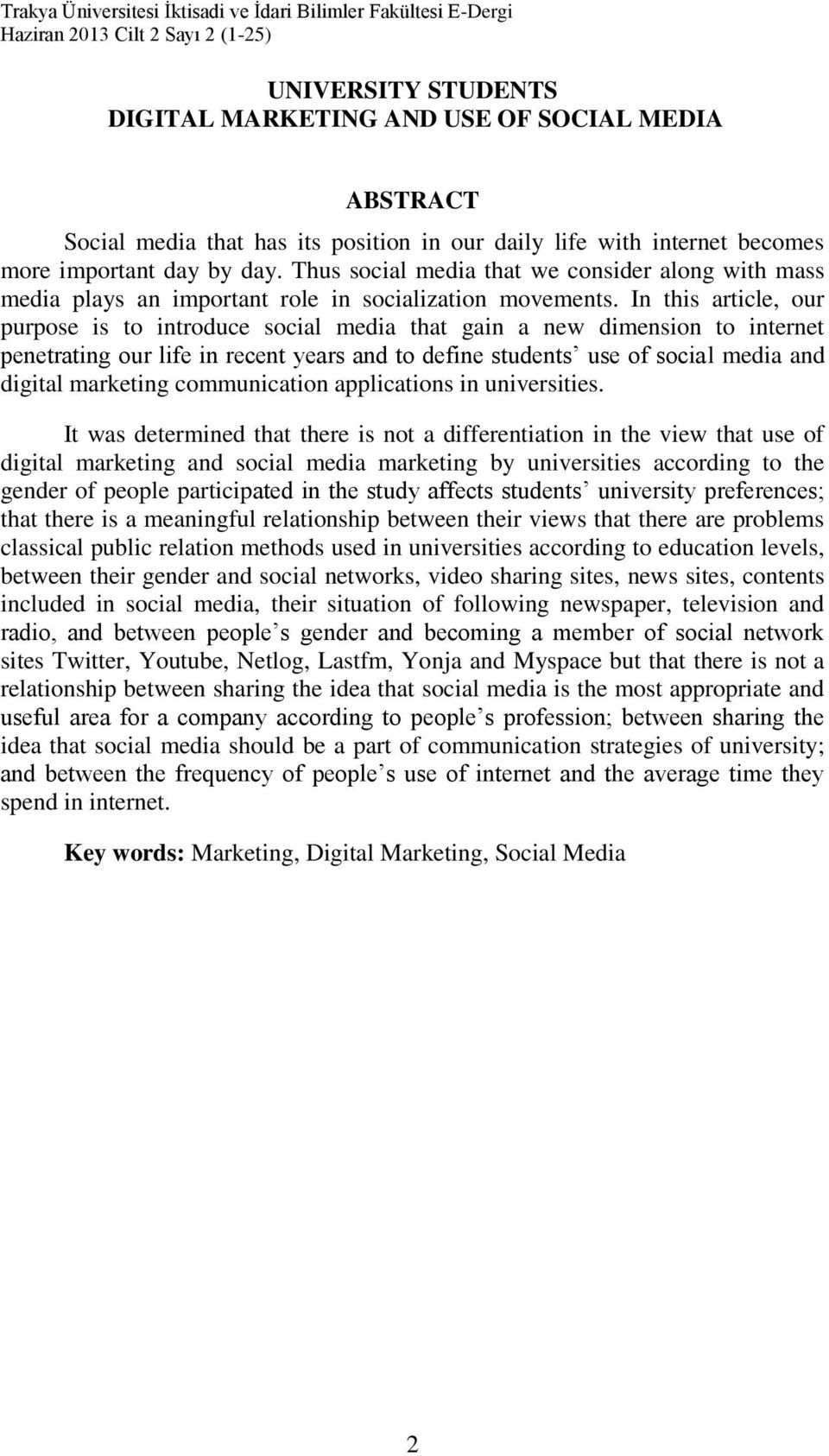 In this article, our purpose is to introduce social media that gain a new dimension to internet penetrating our life in recent years and to define students use of social media and digital marketing