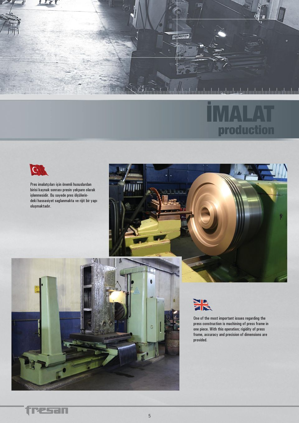 One of the most important issues regarding the press construction is machining of press frame in