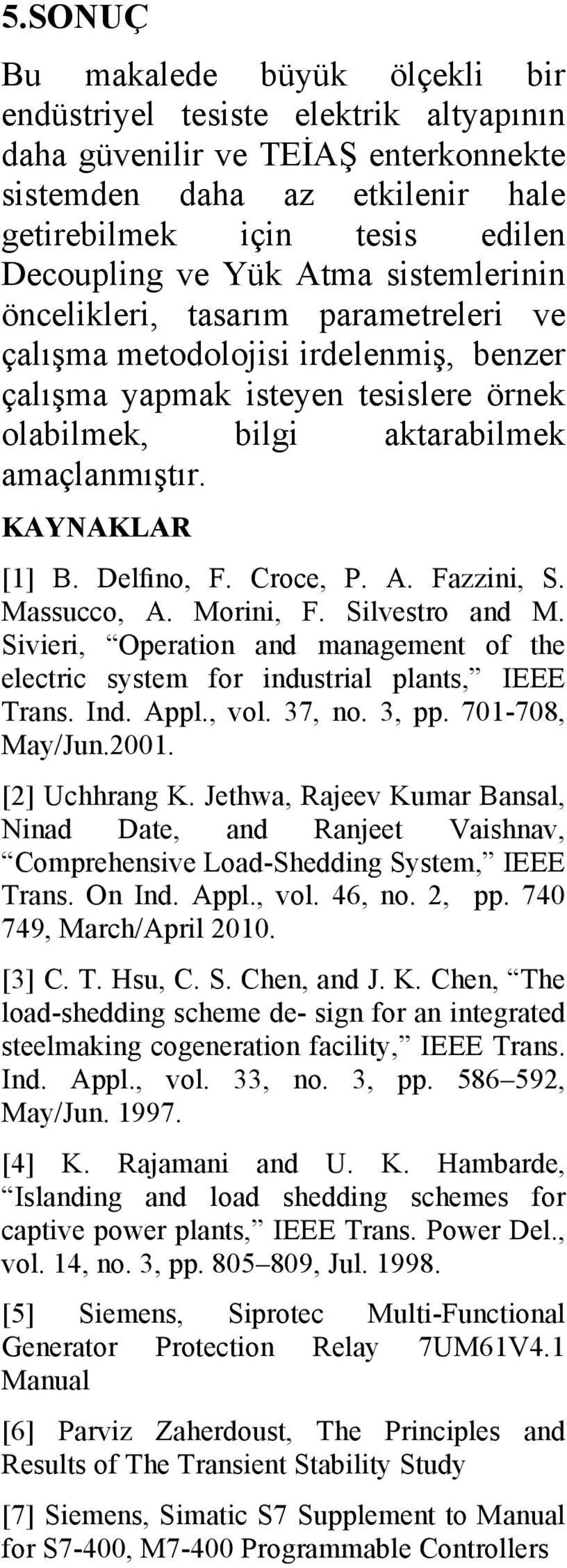 Delfino, F. Croce, P. A. Fazzini, S. Massucco, A. Morini, F. Silvestro and M. Sivieri, Operation and management of the electric system for industrial plants, IEEE Trans. Ind. Appl., vol. 37, no.