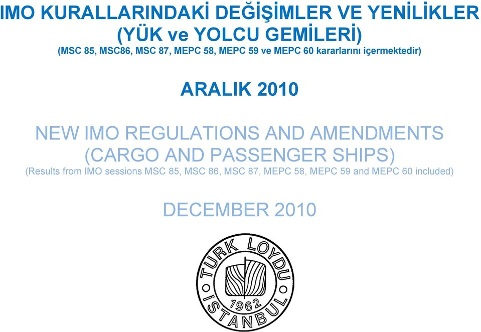 NEW IMO REGULATIONS AND AMENDMENTS (CARGO AND PASSENGER SHIPS) (Results from IMO