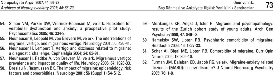 The interrelations of migraine, vertigo, and migrainous vertigo. Neurology 2001; 56: 436-41. 56. Neuhauser H, Lempert T. Vertigo and dizziness related to migraine: a diagnostic challenge.