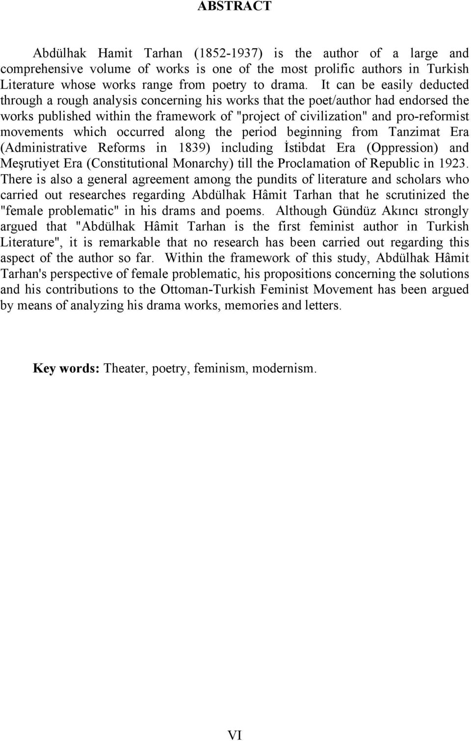 movements which occurred along the period beginning from Tanzimat Era (Administrative Reforms in 1839) including İstibdat Era (Oppression) and Meşrutiyet Era (Constitutional Monarchy) till the