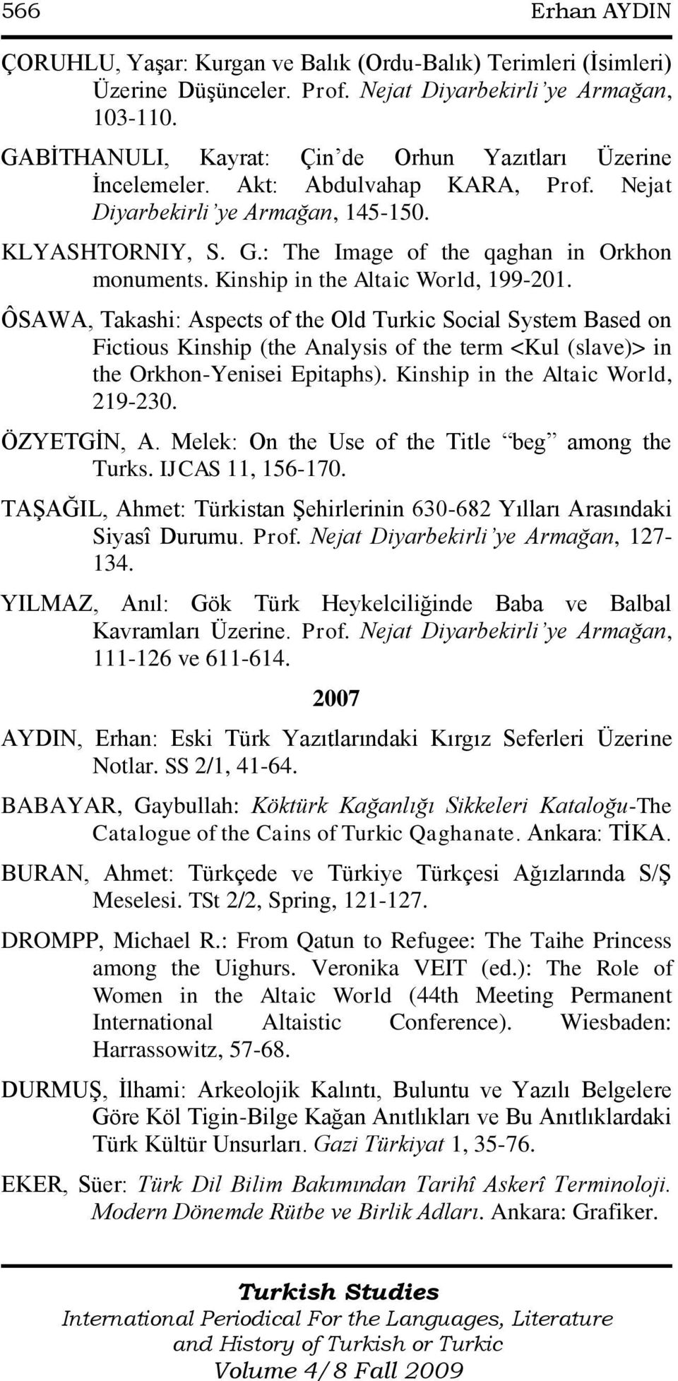 Kinship in the Altaic World, 199-201. ÔSAWA, Takashi: Aspects of the Old Turkic Social System Based on Fictious Kinship (the Analysis of the term <Kul (slave)> in the Orkhon-Yenisei Epitaphs).