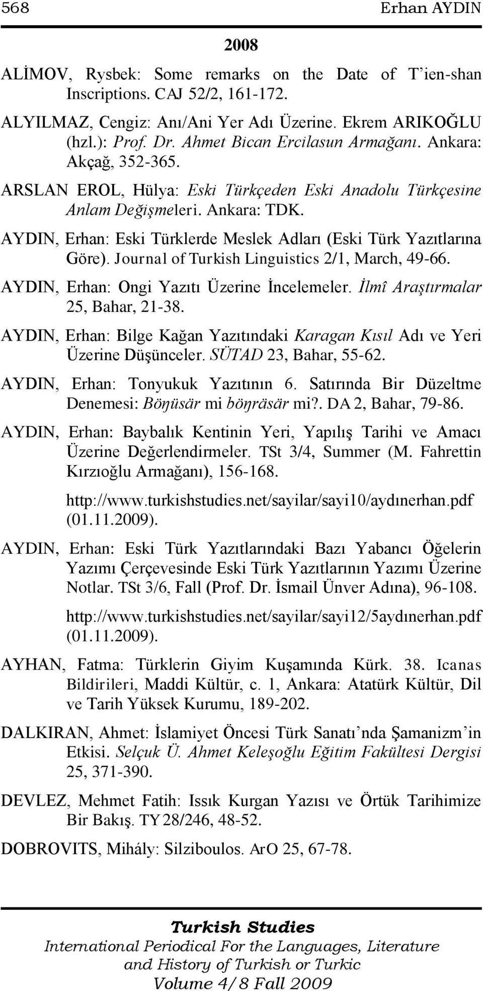 AYDIN, Erhan: Eski Türklerde Meslek Adları (Eski Türk Yazıtlarına Göre). Journal of Turkish Linguistics 2/1, March, 49-66. AYDIN, Erhan: Ongi Yazıtı Üzerine Ġncelemeler.