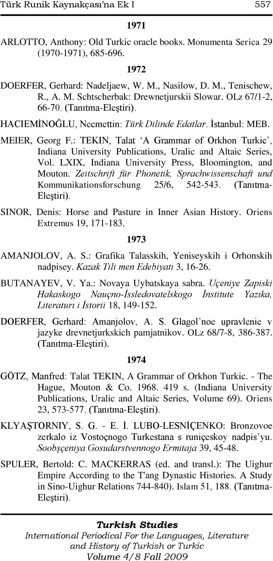 : TEKIN, Talat A Grammar of Orkhon Turkic, Indiana University Publications, Uralic and Altaic Series, Vol. LXIX, Indiana University Press, Bloomington, and Mouton.