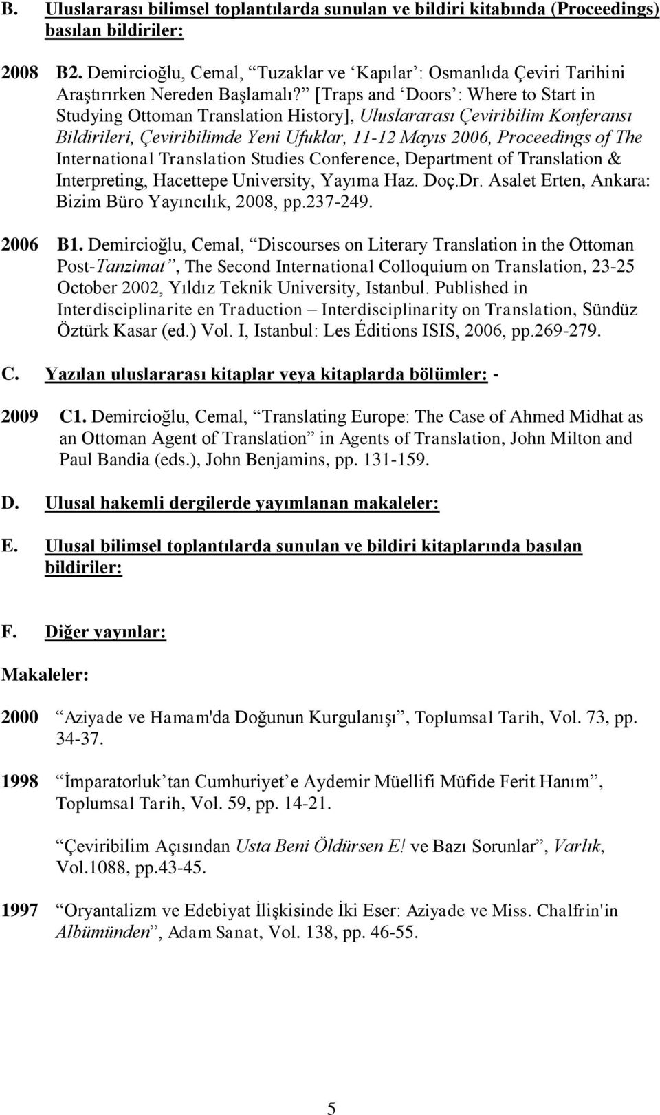 [Traps and Doors : Where to Start in Studying Ottoman Translation History], Uluslararası Çeviribilim Konferansı Bildirileri, Çeviribilimde Yeni Ufuklar, 11-12 Mayıs 2006, Proceedings of The